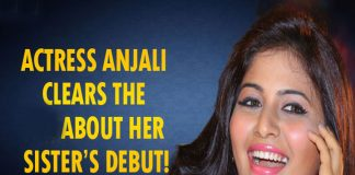 Actress Anjali Clarifies On Rumours About Her Sister Debut In Movies